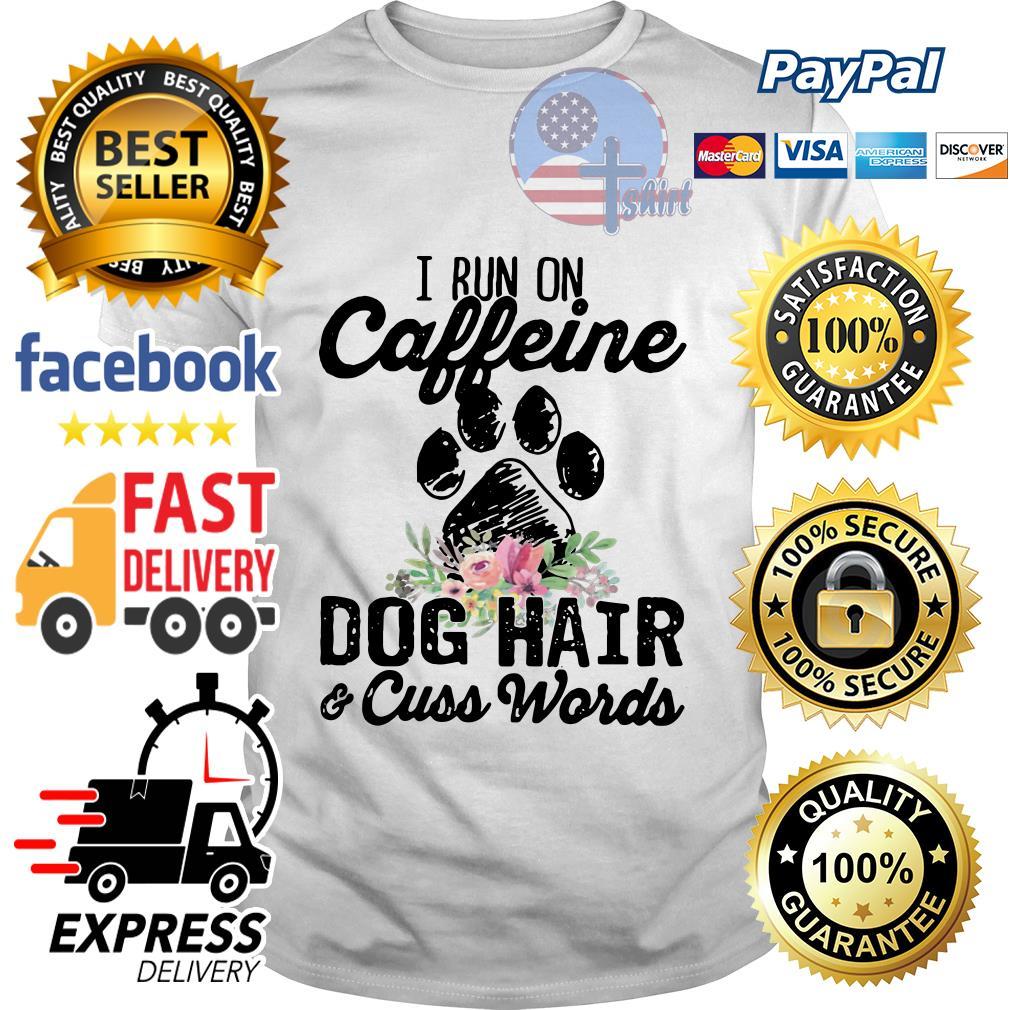 I run caffeine dog hair and cuss words flower shirt