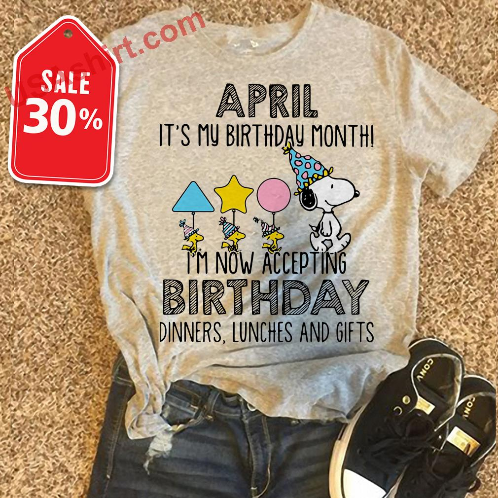 Snoopy April Its My Birthday Month Im Now Accepting Dinners Shirt