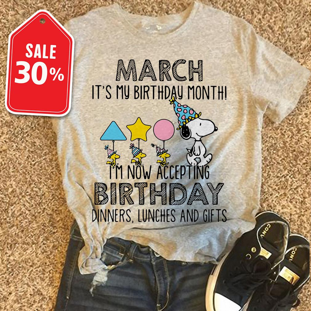 Snoopy March Its My Birthday Month Im Now Accepting Dinners Shirt