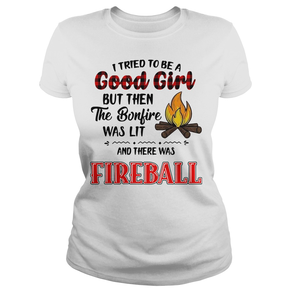 I tried to be a good girl but then the bonfire was lit and there was Fireball Ladies tee