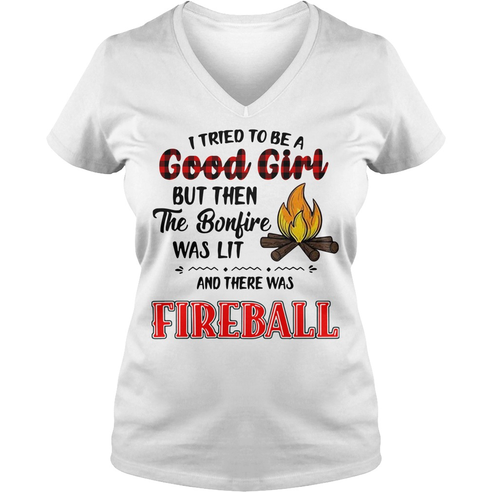 I tried to be a good girl but then the bonfire was lit and there was Fireball V-neck t-shirt