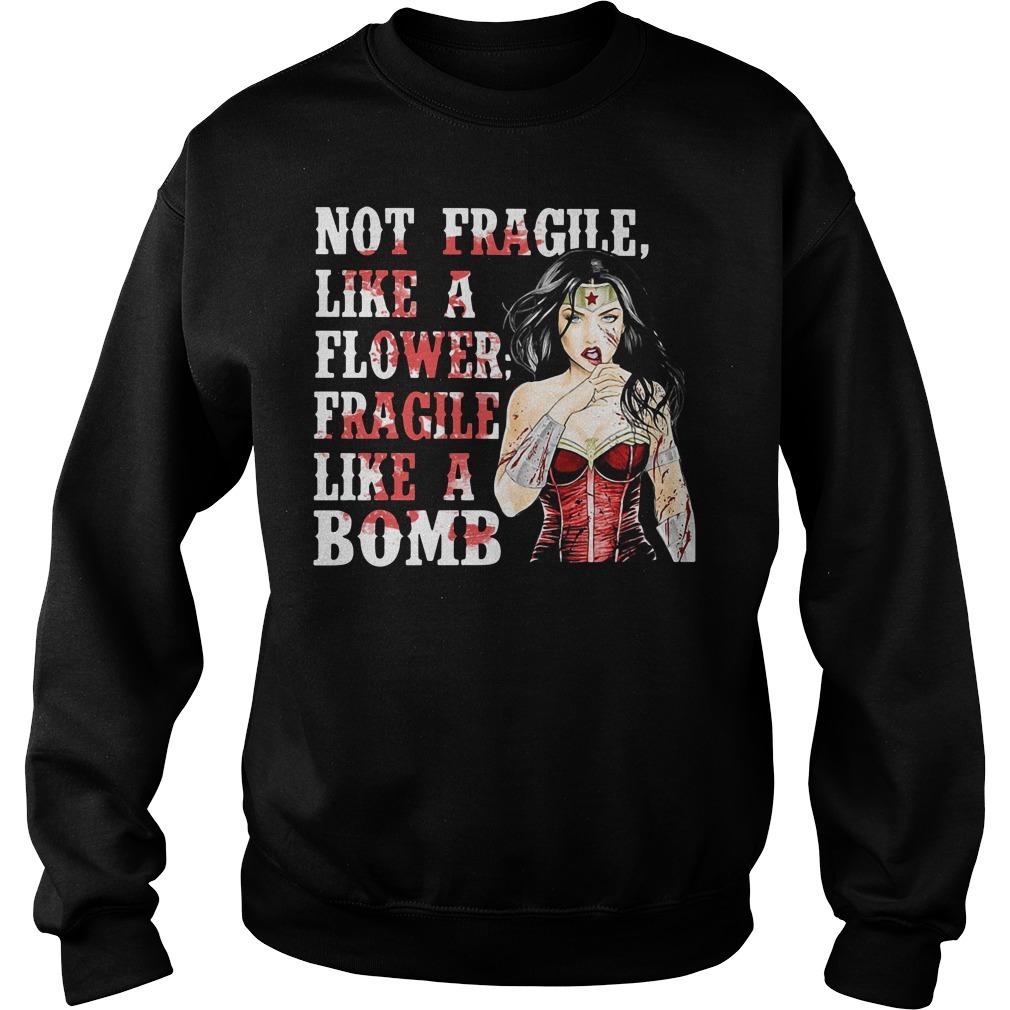 Wonder woman not fragile like flower fragile like a bomb Sweater