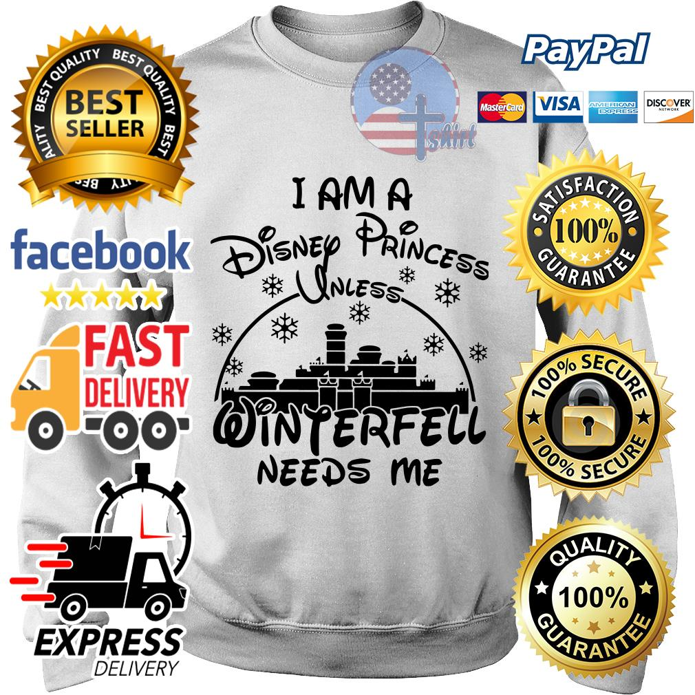 I am a Disney princess winterfell needs me Sweater