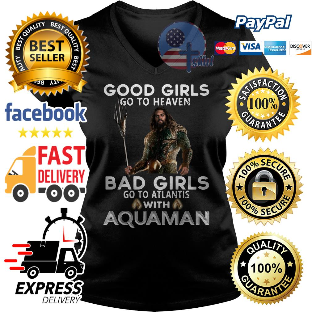 Good girls go to heaven bad girls go to atlantis with Aquaman V-neck t-shirt