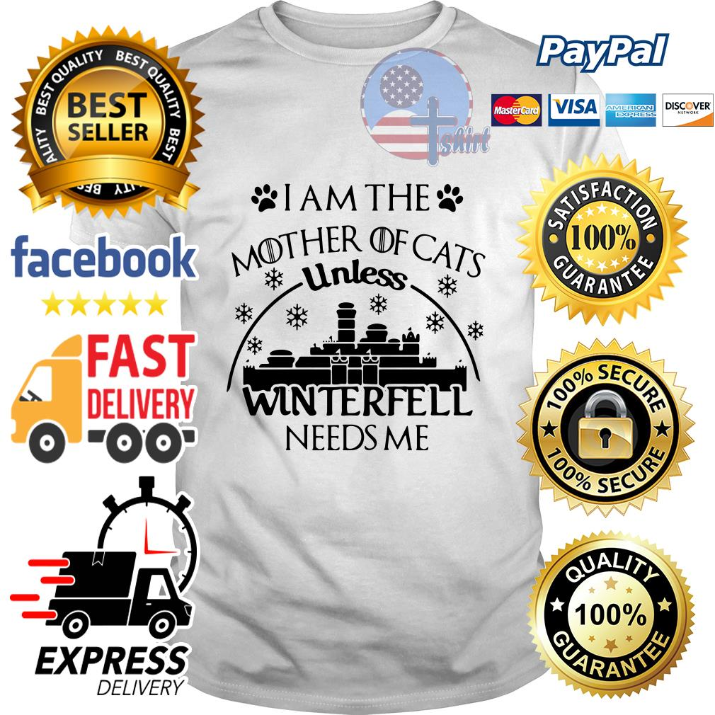 I am the Mother of cats unless winterfell needs me Game of Throne shirt