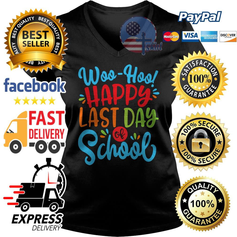 Woo hoo happy last day of school V-neck t-shirt