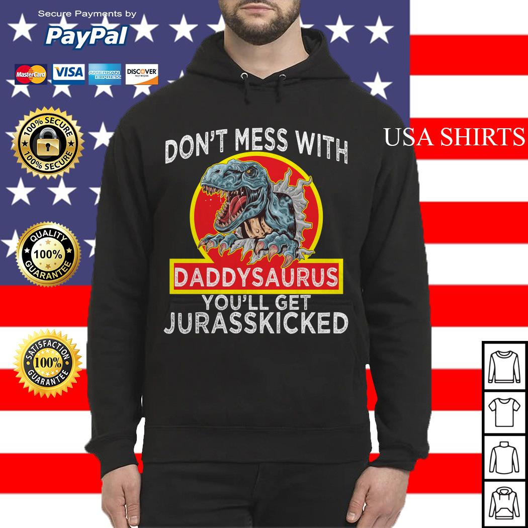 Don't mess with Daddysaurus you'll get Jurasskicked Hoodie