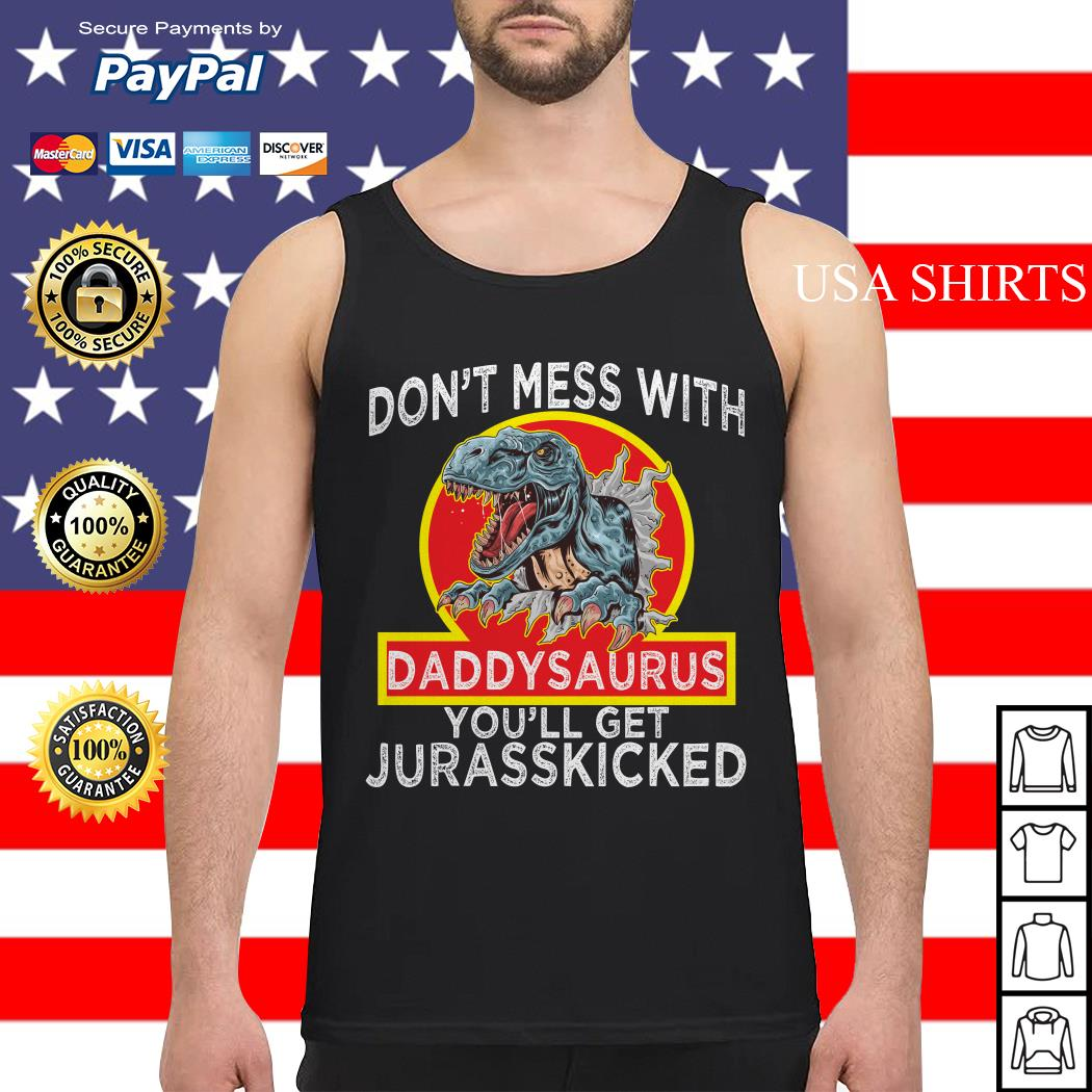 Don't mess with Daddysaurus you'll get Jurasskicked Tank top