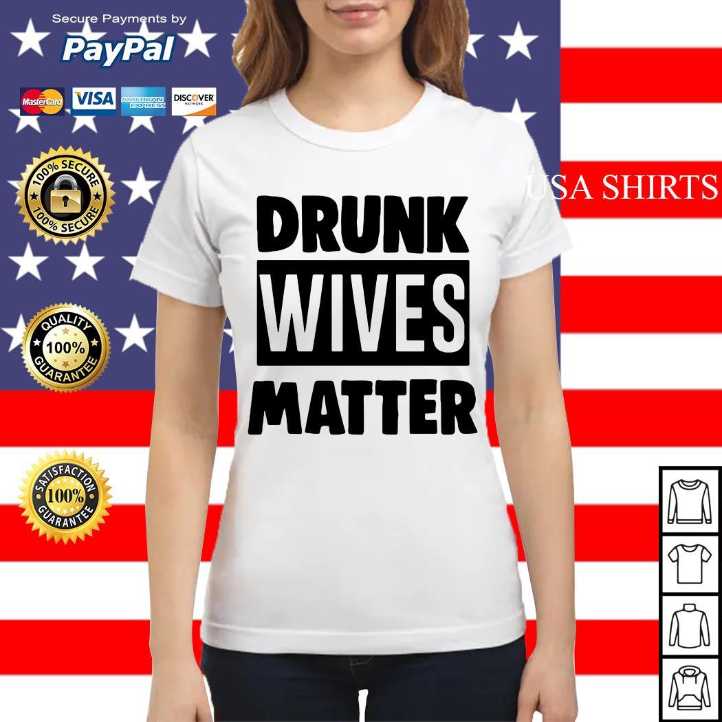 Drunk wives matter Ladies tee