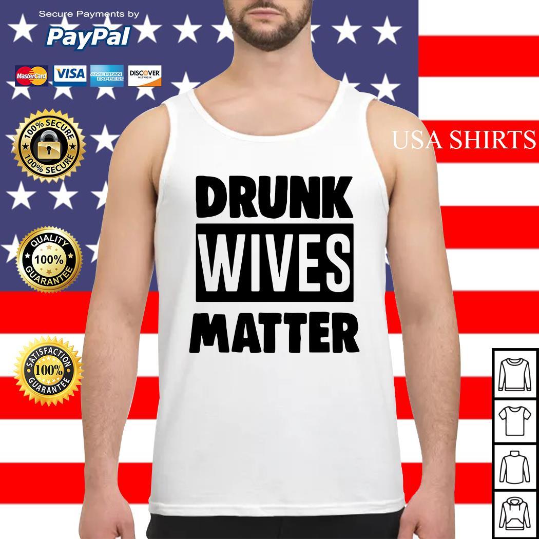 Drunk wives matter Tank top