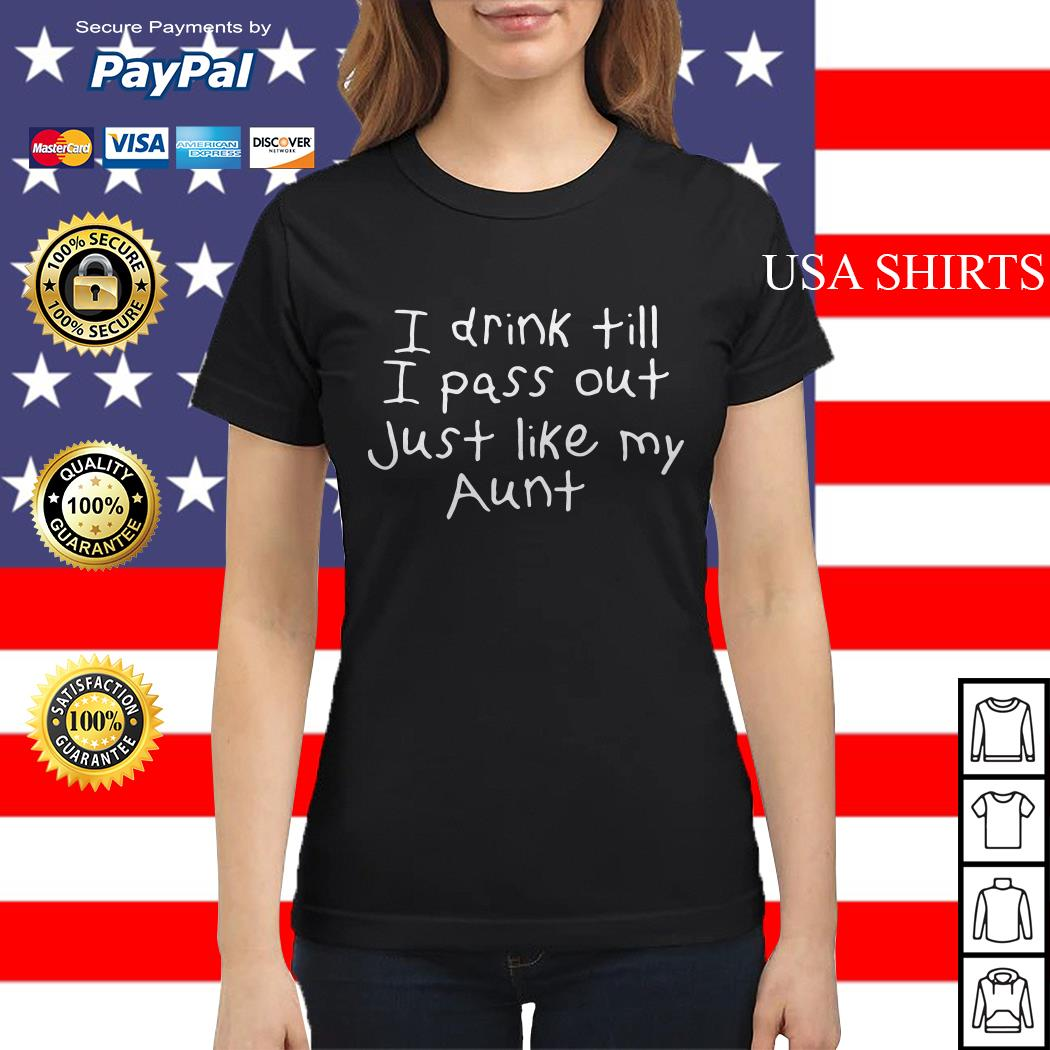 I drink till I pass out just like my aunt Ladies tee