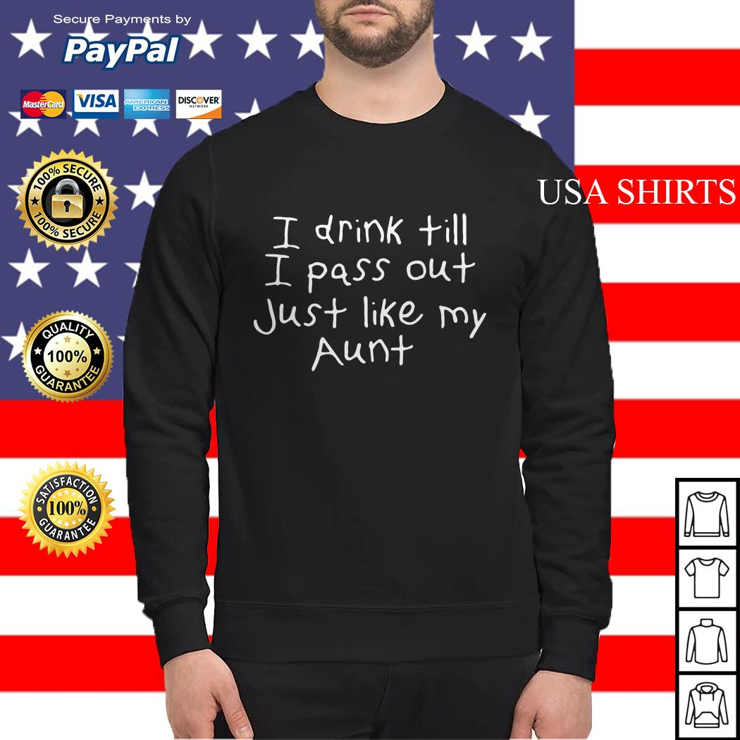 I drink till I pass out just like my aunt Sweater