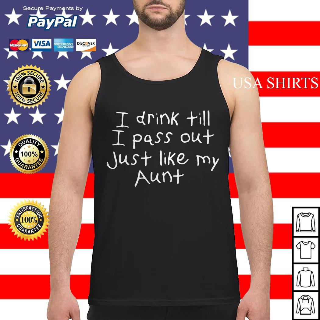 I drink till I pass out just like my aunt Tank top