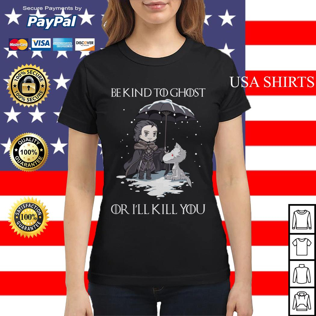 John Snow and Wolf be kind to ghost or I'll kill you Game of Thrones Ladies tee