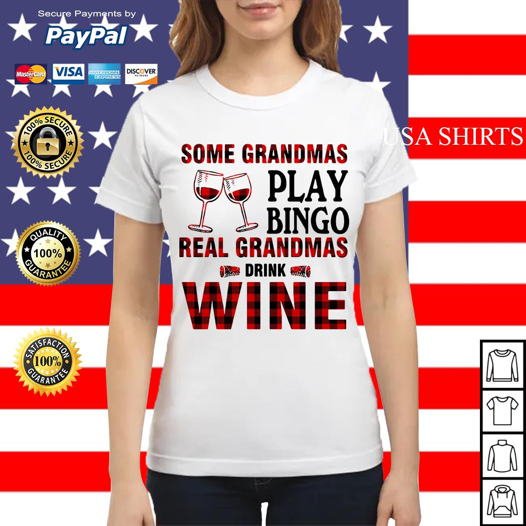 Some Grandmas play bingo real Grandmas drink wine Ladies tee