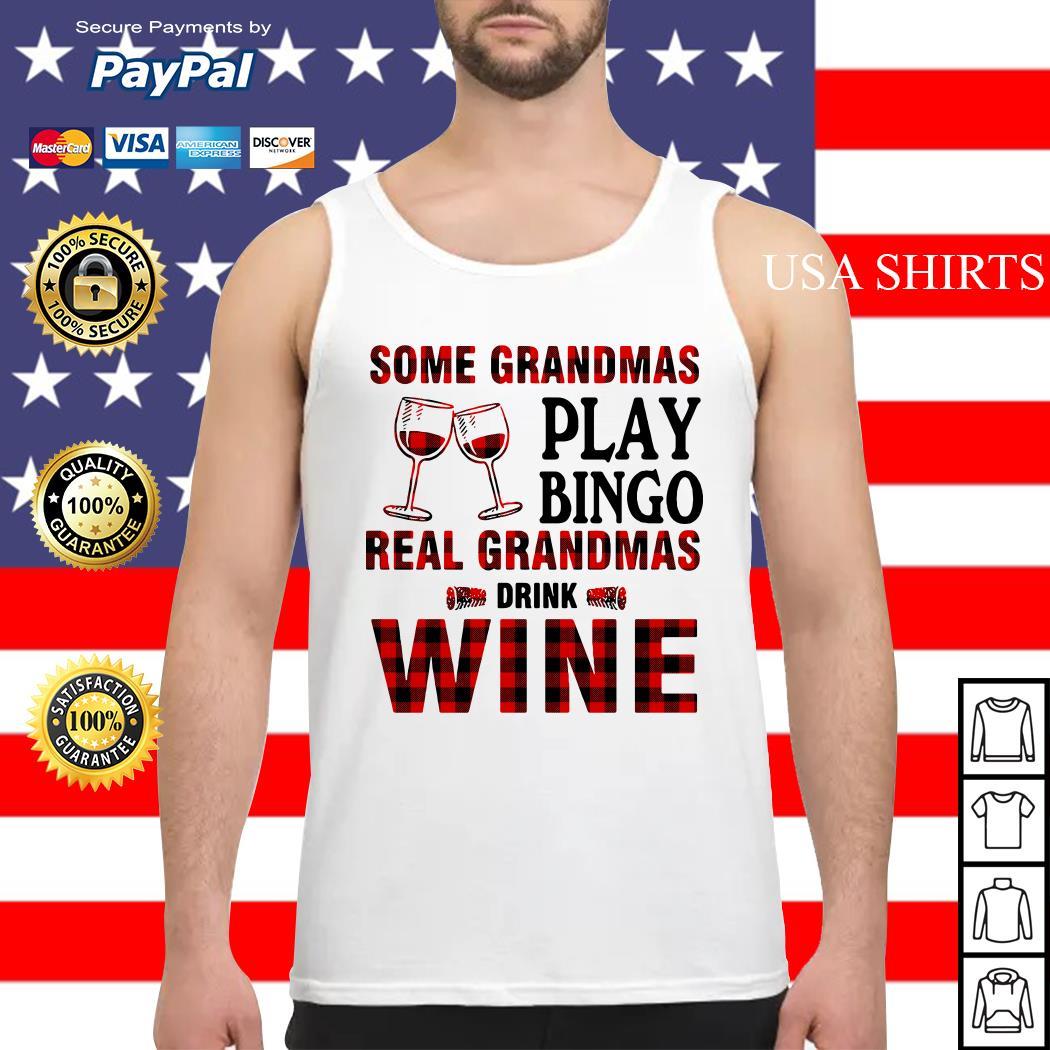 Some Grandmas play bingo real Grandmas drink wine Tank top