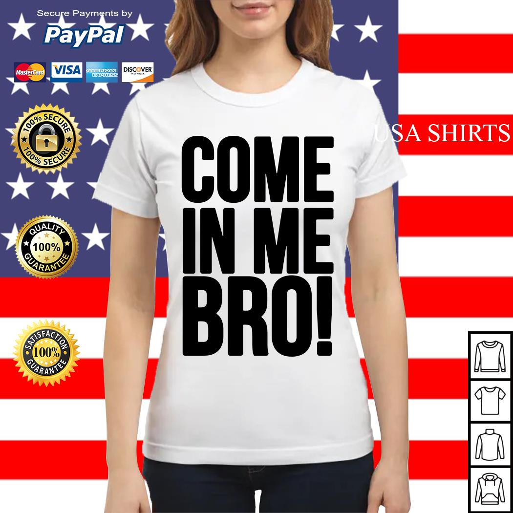 Come in me bro Ladies tee