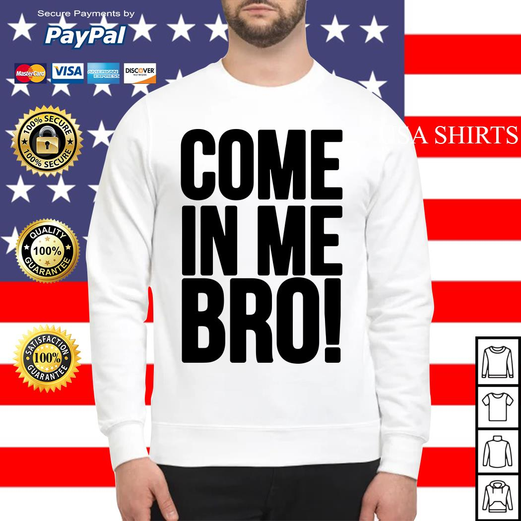 Come in me bro Sweater