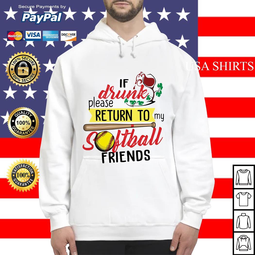 If drunk please return to my softball friends Hoodie