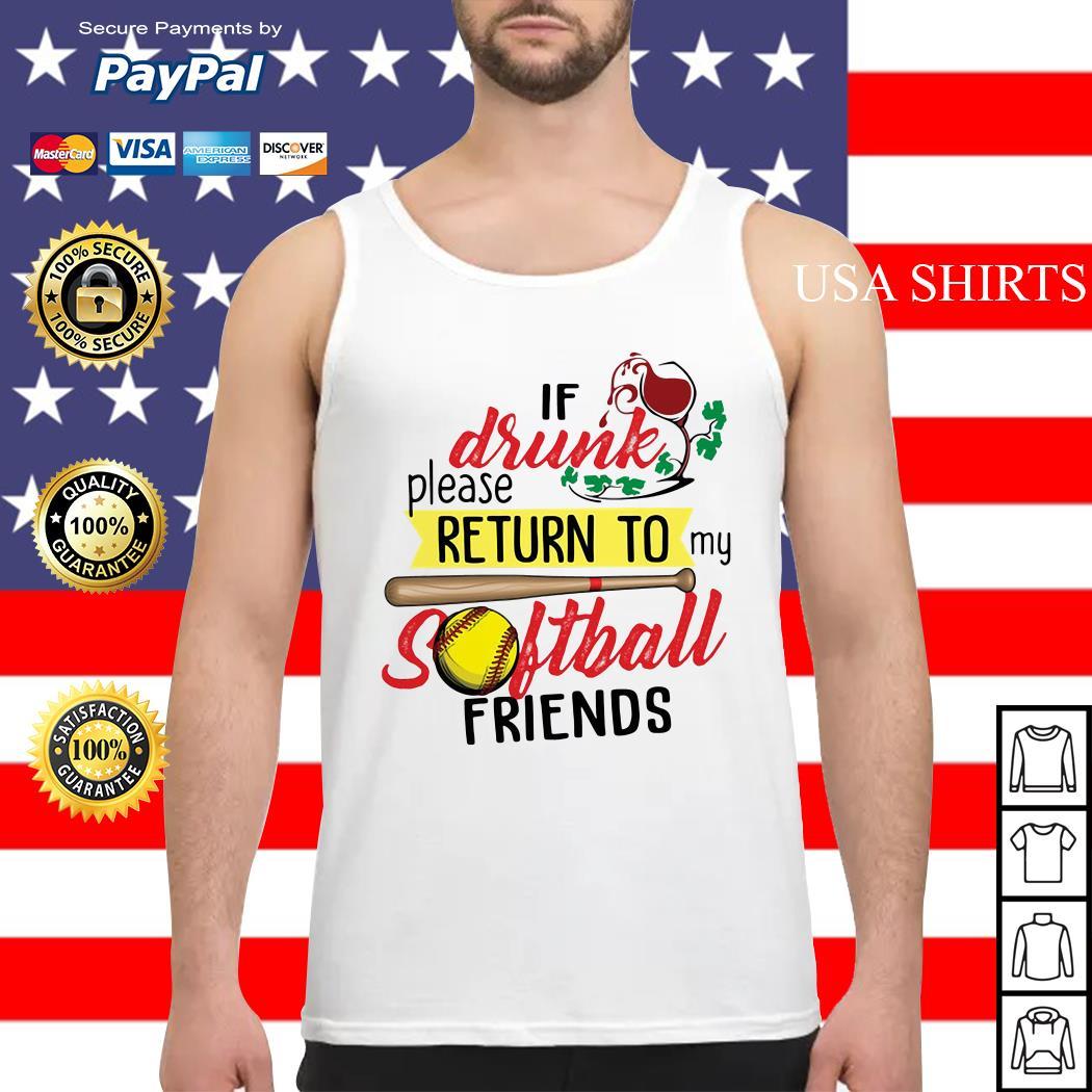 If drunk please return to my softball friends Tank top