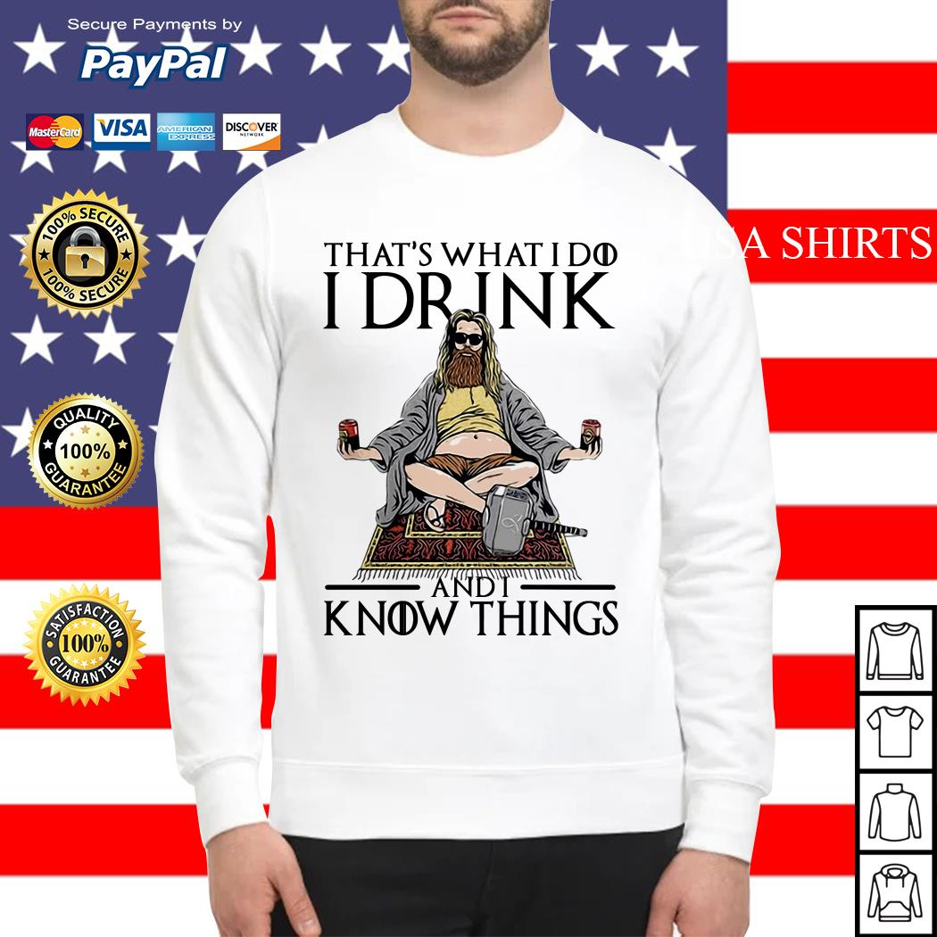 Fat Thor That's What I Do I Drink And I Know Things Sweater
