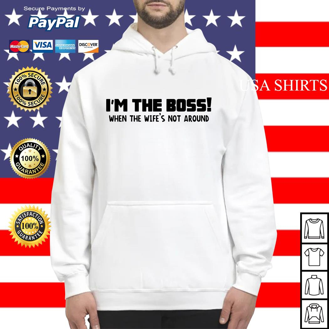 I'm the boss when the wife's not around Hoodie