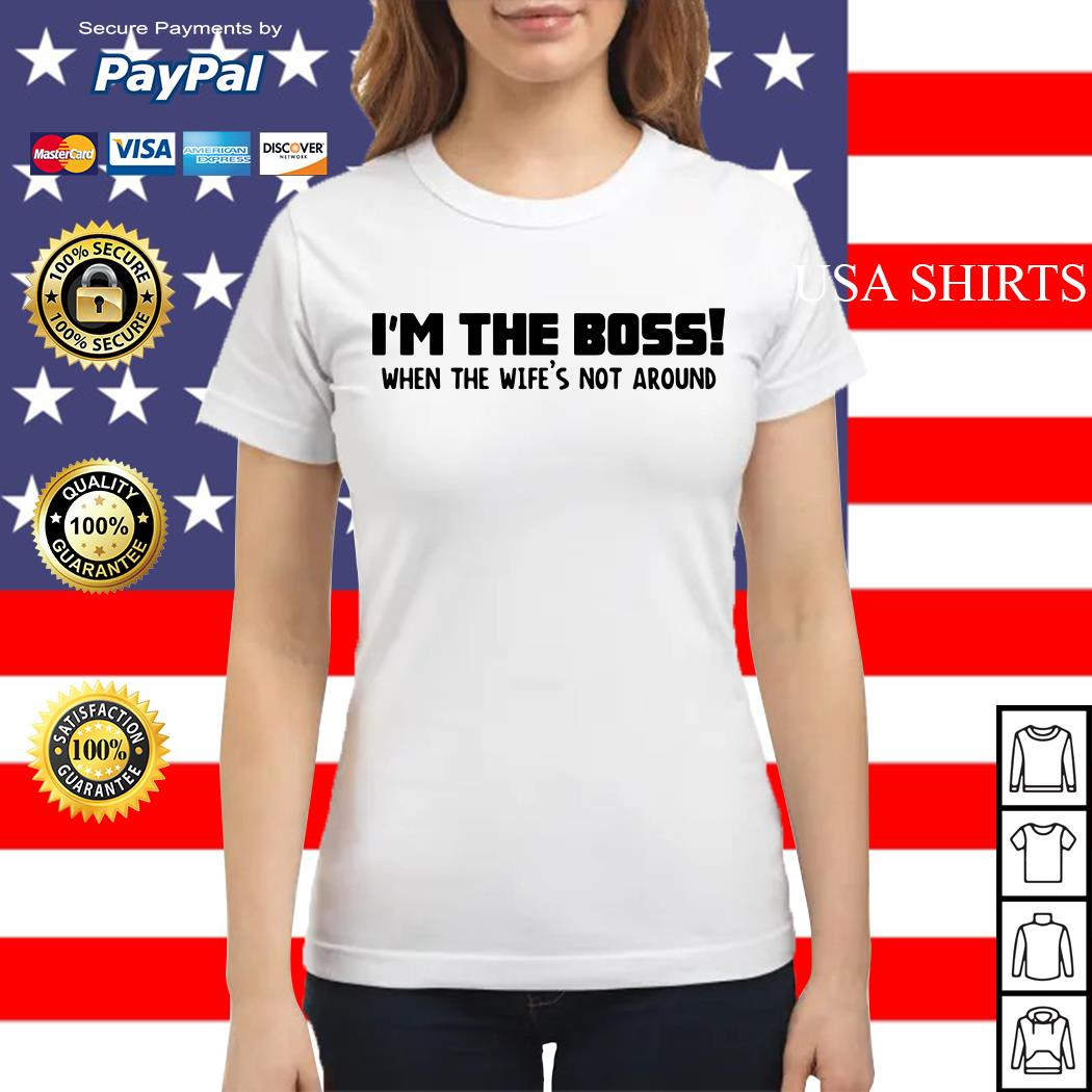 I'm the boss when the wife's not around Ladies tee