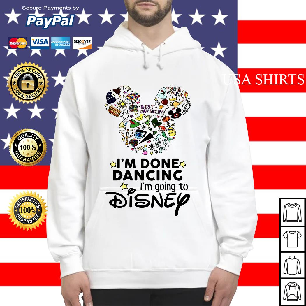 I'm done dancing I'm going to Disney Hoodie