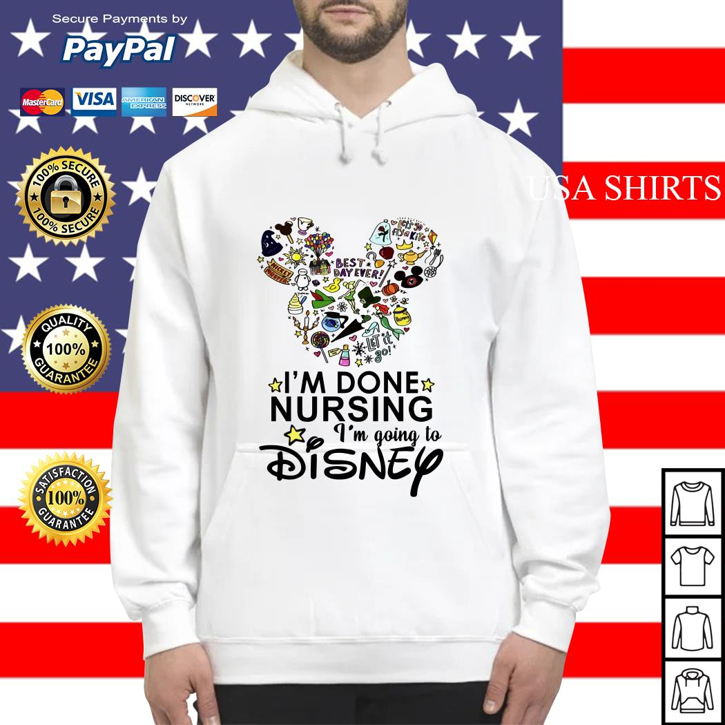 I'm done nursing I'm going to Disney Hoodie