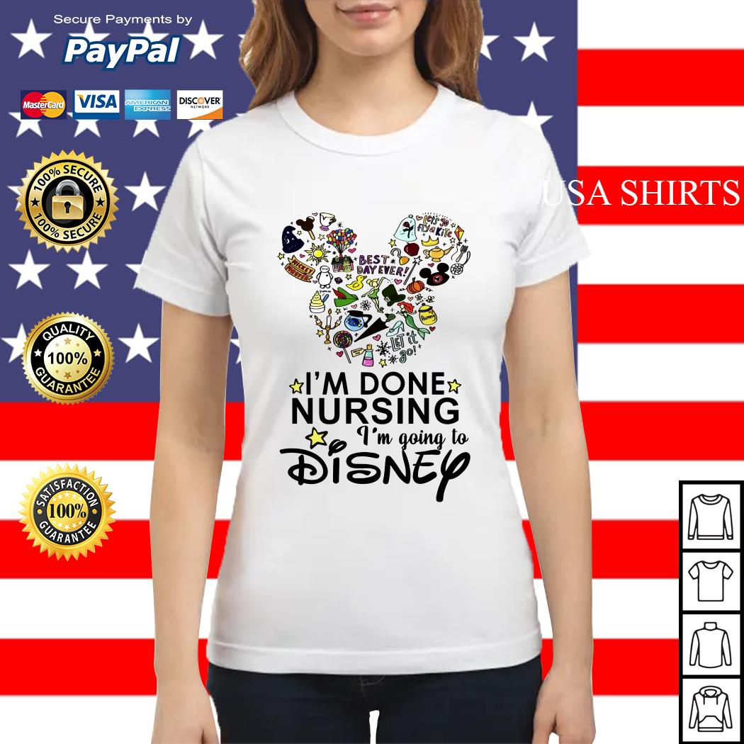 I'm done nursing I'm going to Disney Ladies tee