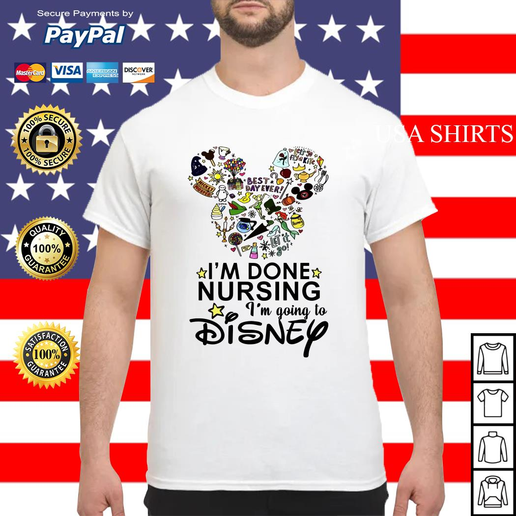 I'm done nursing I'm going to Disney shirt