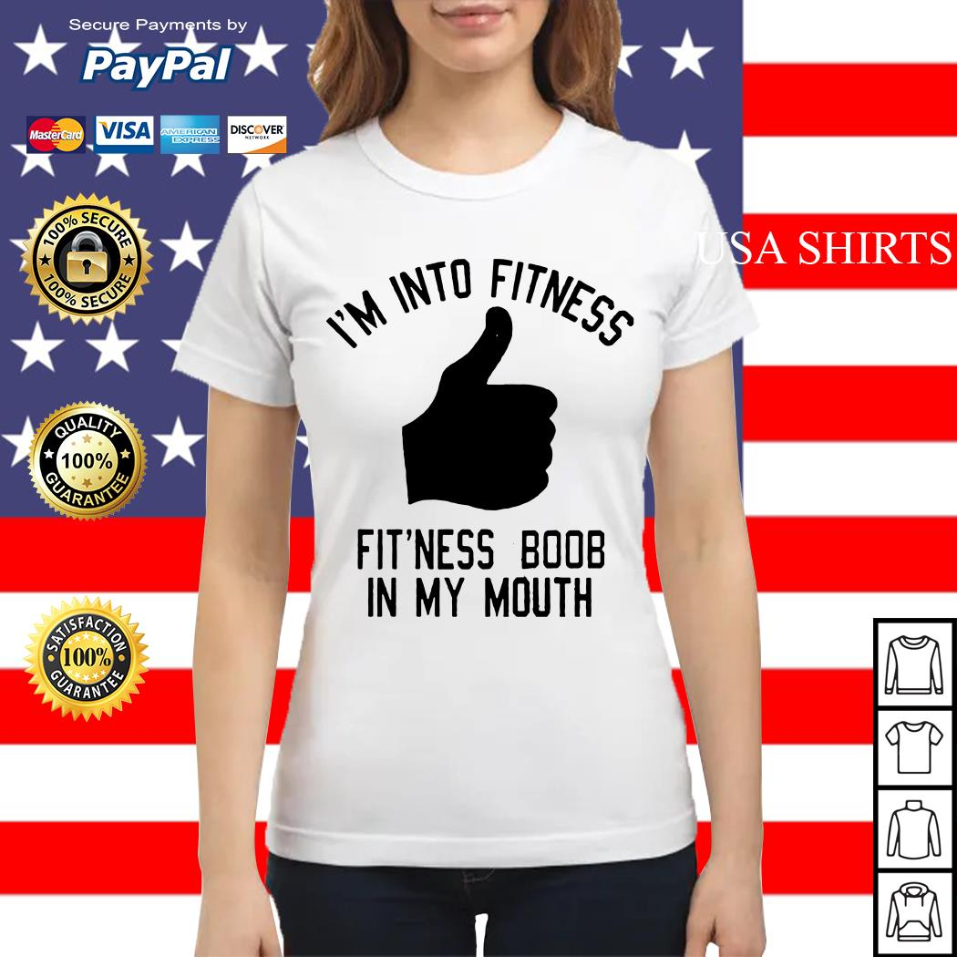 I'm into fitness fit'ness boob in my mouth Ladies tee
