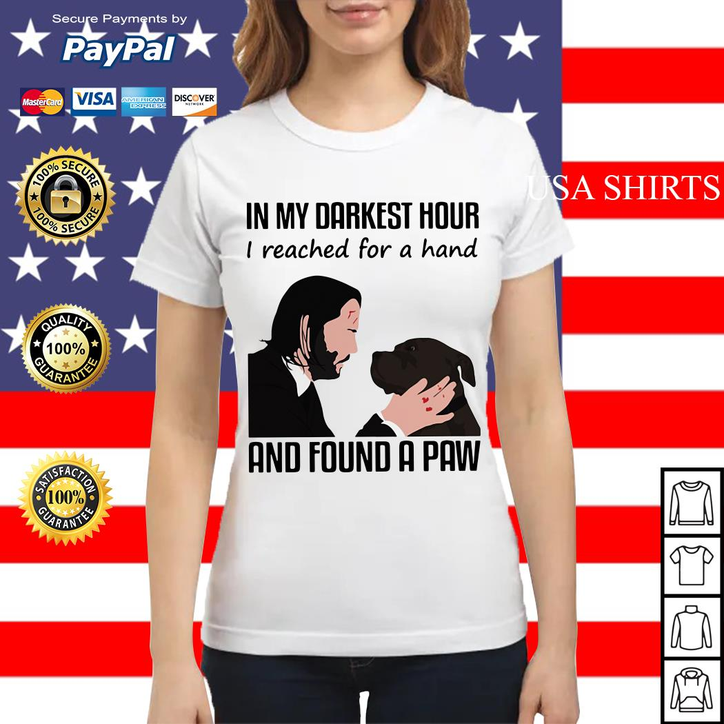 John Wick and dog in my darkest hour I reached for a hand and found a paw Ladies tee