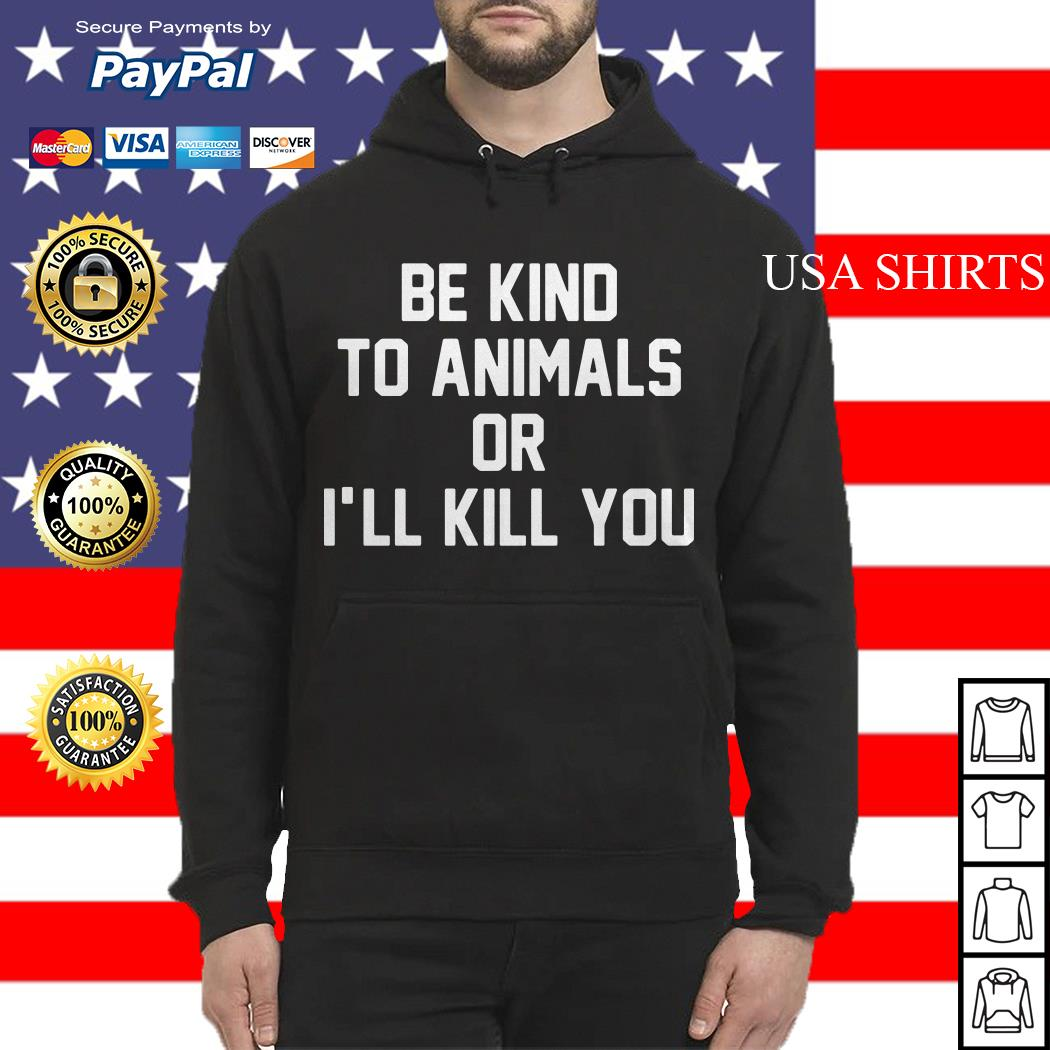 Be kind to animals or I'll kill you Hoodie