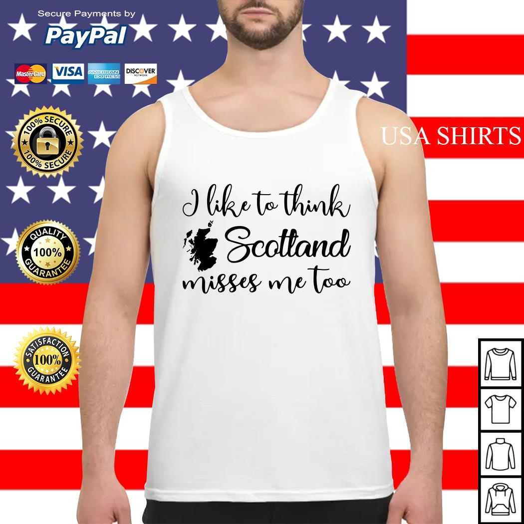 I like to think Scotland misses me too Tank top