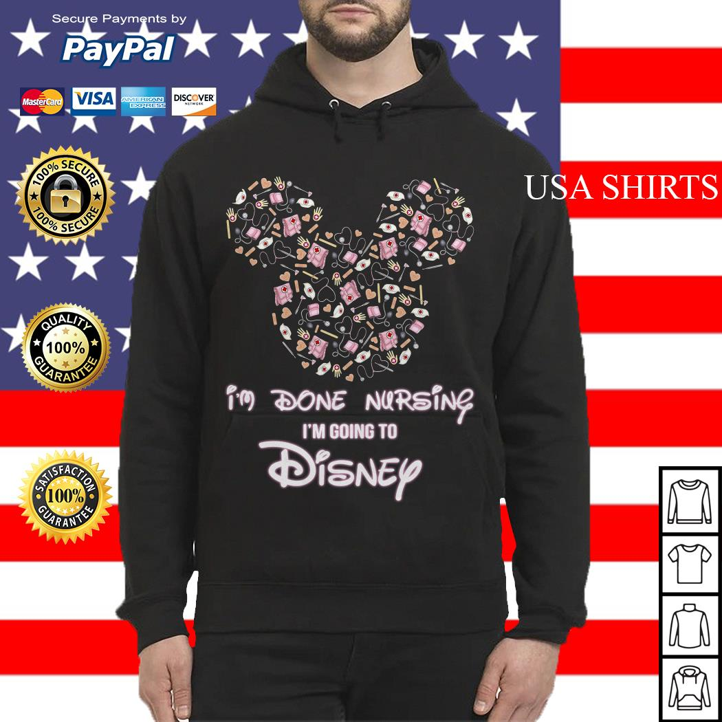 Mickey mouse I'm done Nursing I'm going to Disney Hoodie