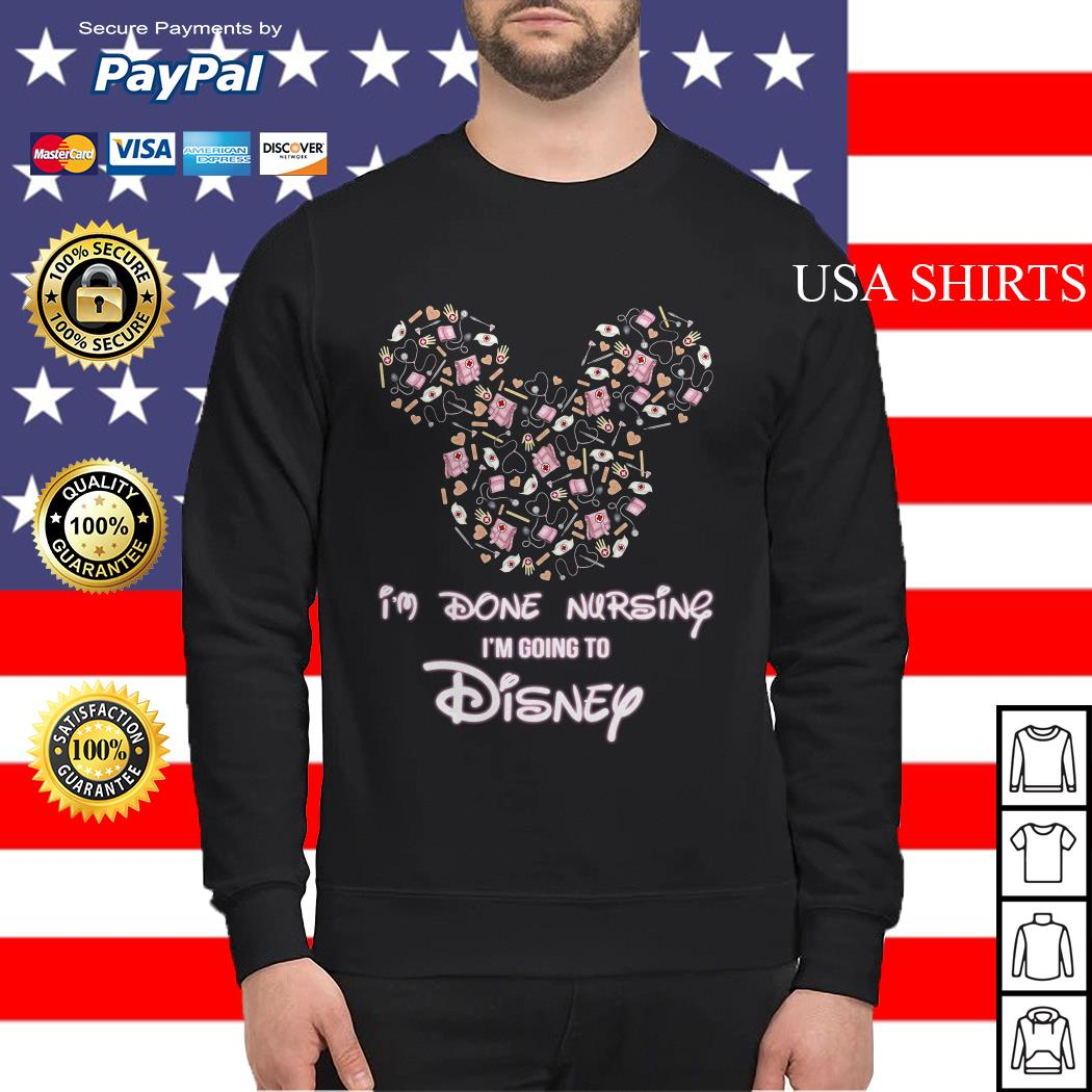 Mickey mouse I'm done Nursing I'm going to Disney Sweater