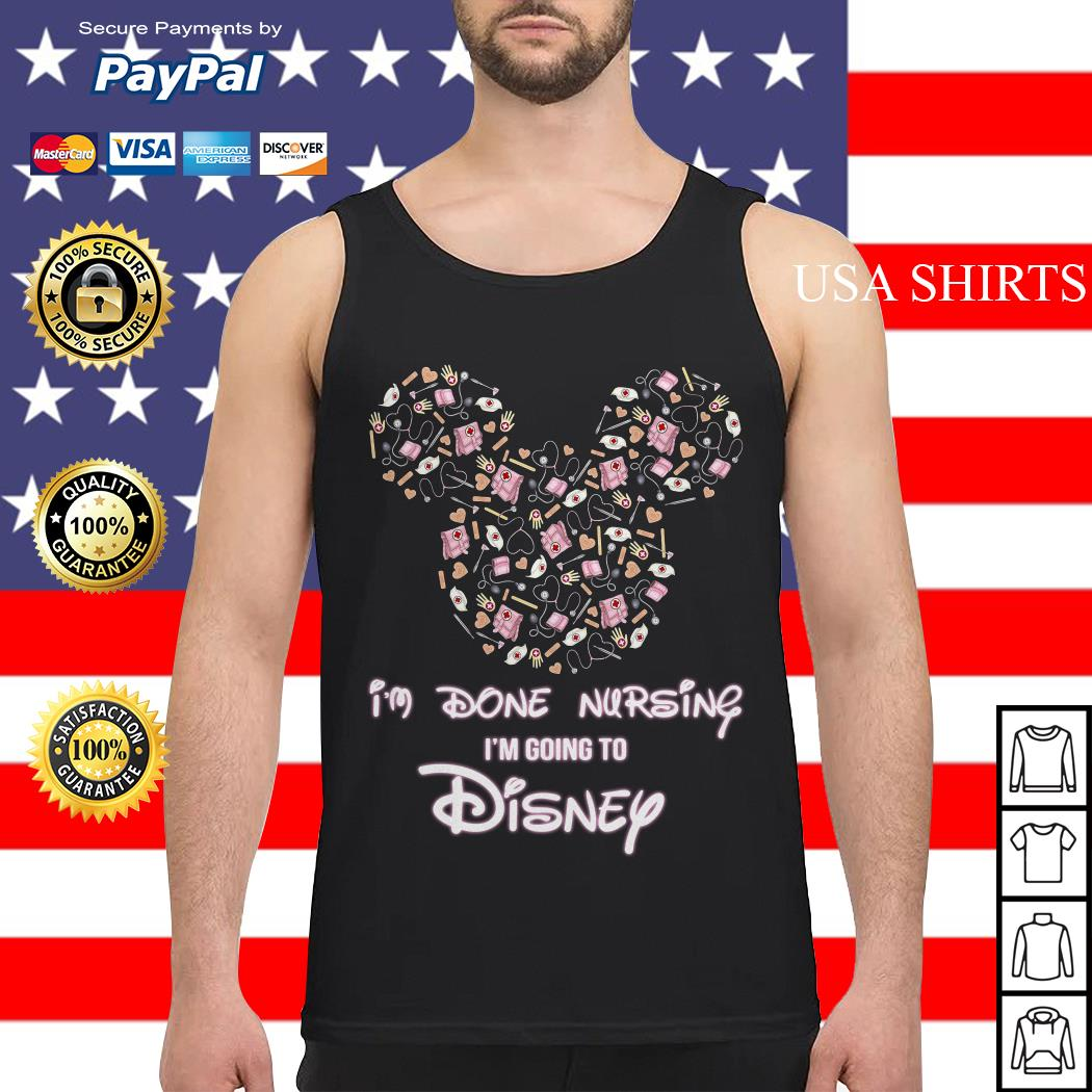 Mickey mouse I'm done Nursing I'm going to Disney Tank top