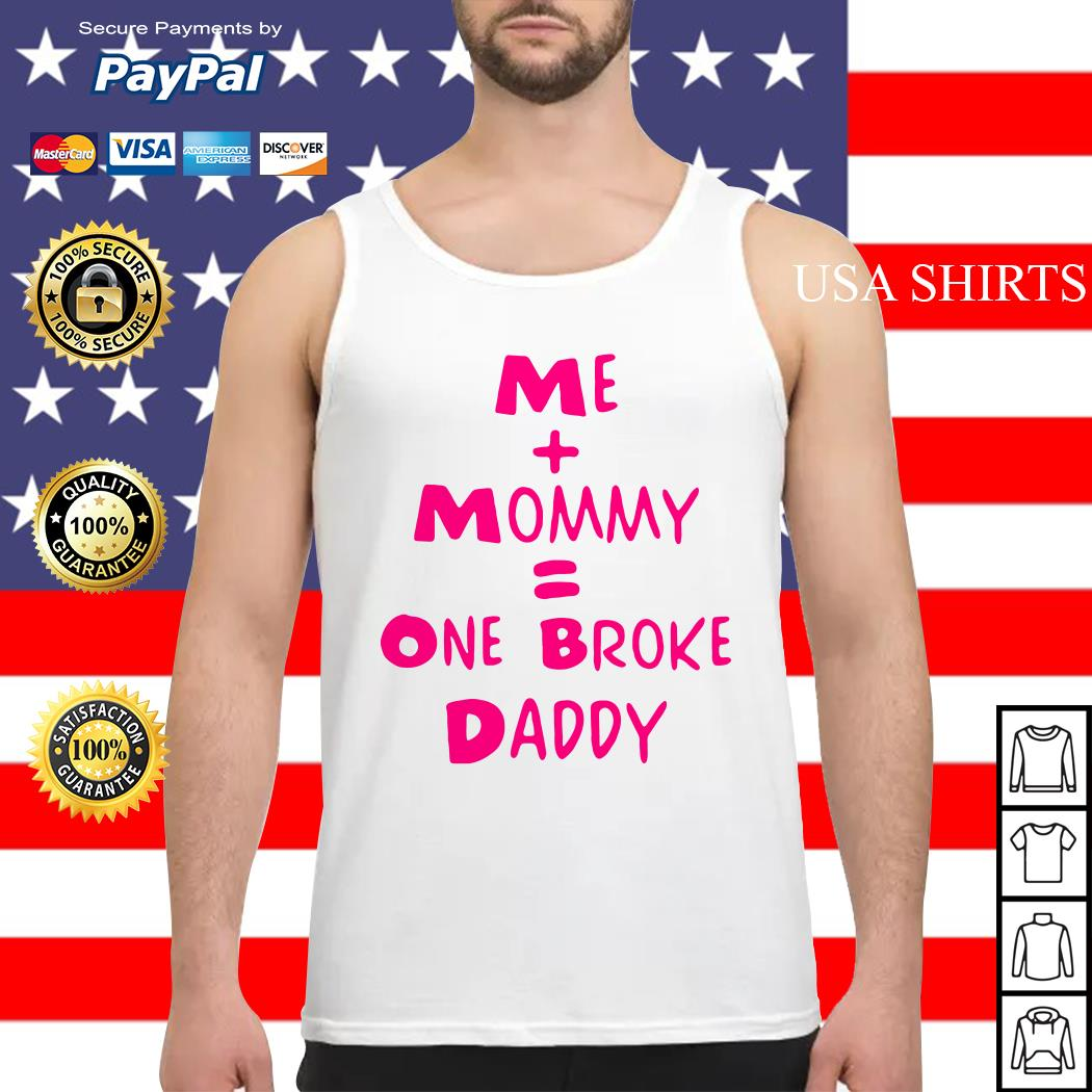 Me mommy one broke daddy Tank top