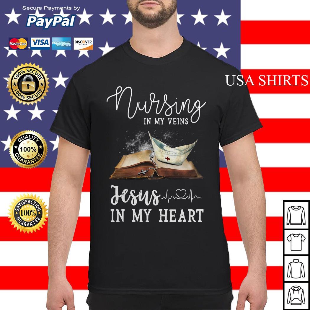 Nursing in my veins Jesus in my heart shirt