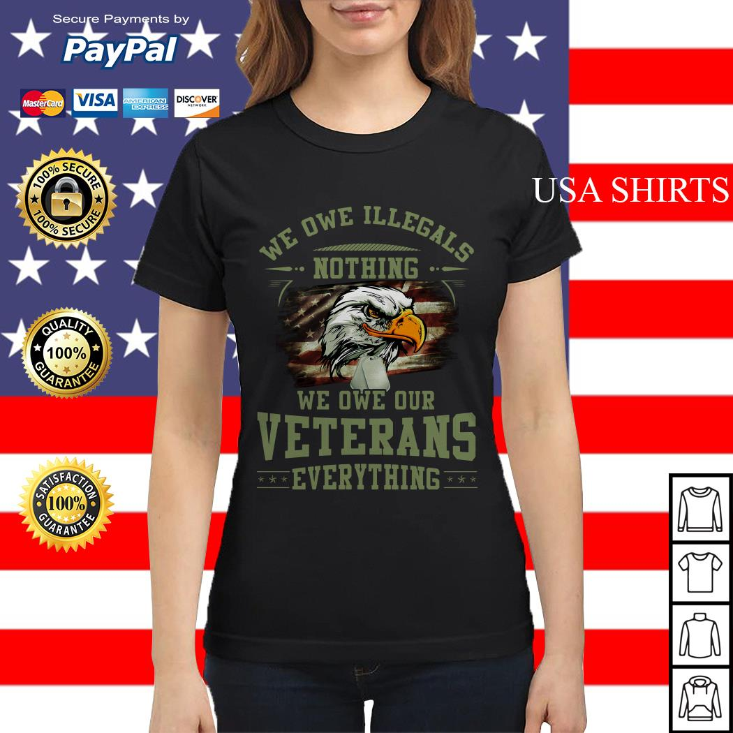 We owe Illegals nothing we owe our veterans everything Ladies tee