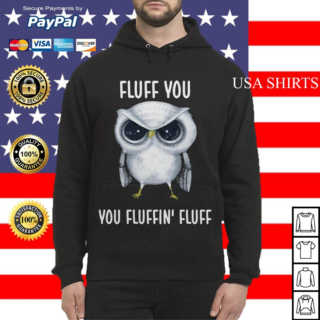 Owl Fluff you you fluffin' fluff Hoodie
