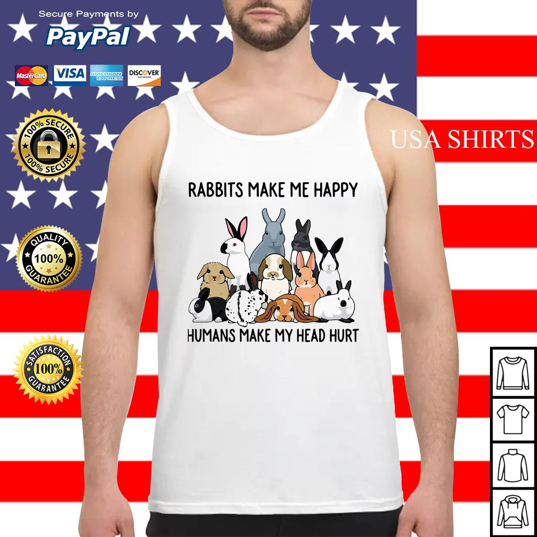 Rabbits make me happy humans make my head hurt Tank top
