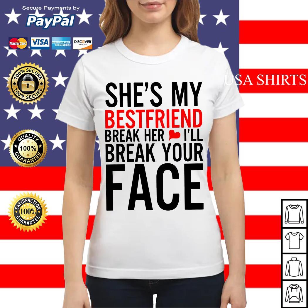She's my best friend break her I'll break your face Ladies tee