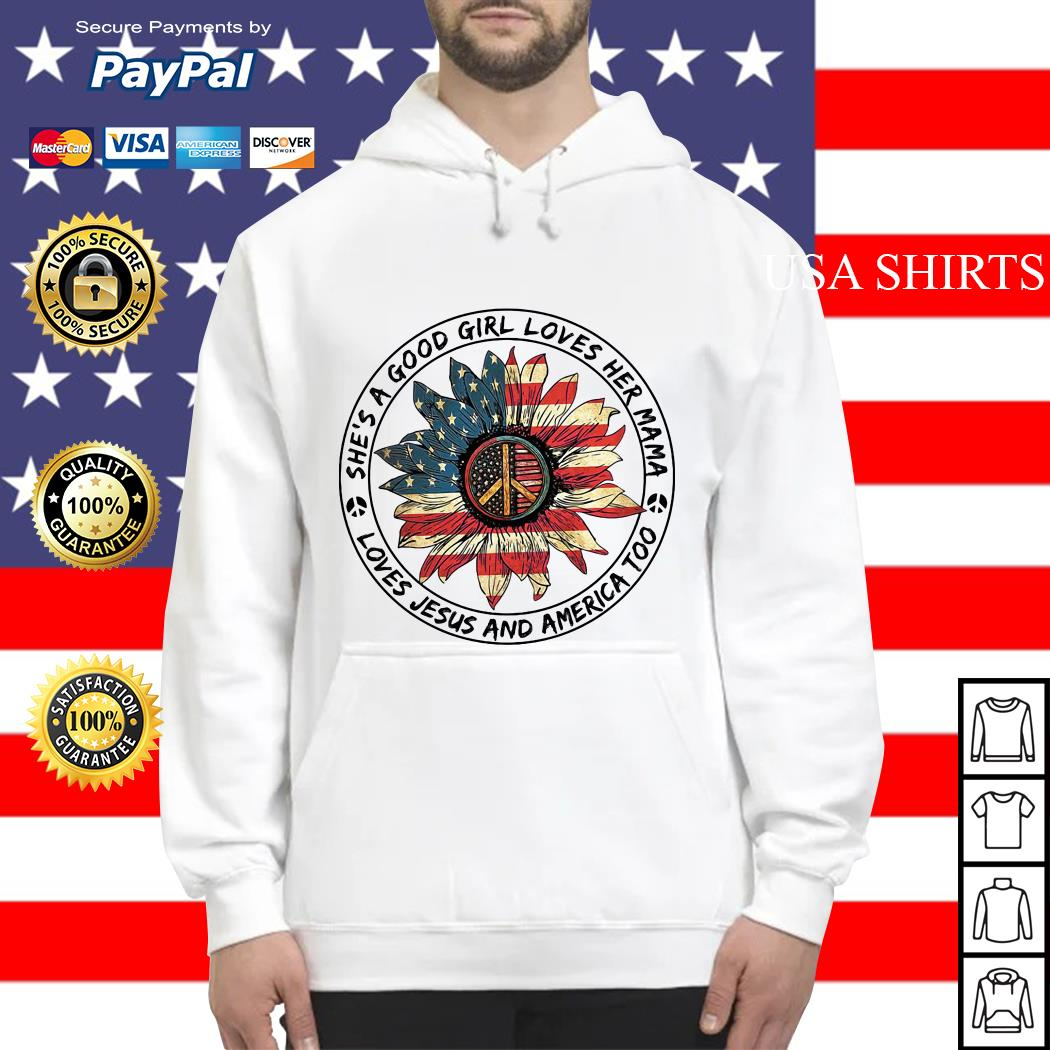 She's a good girl loves her mama loves jesus and america too Hoodie