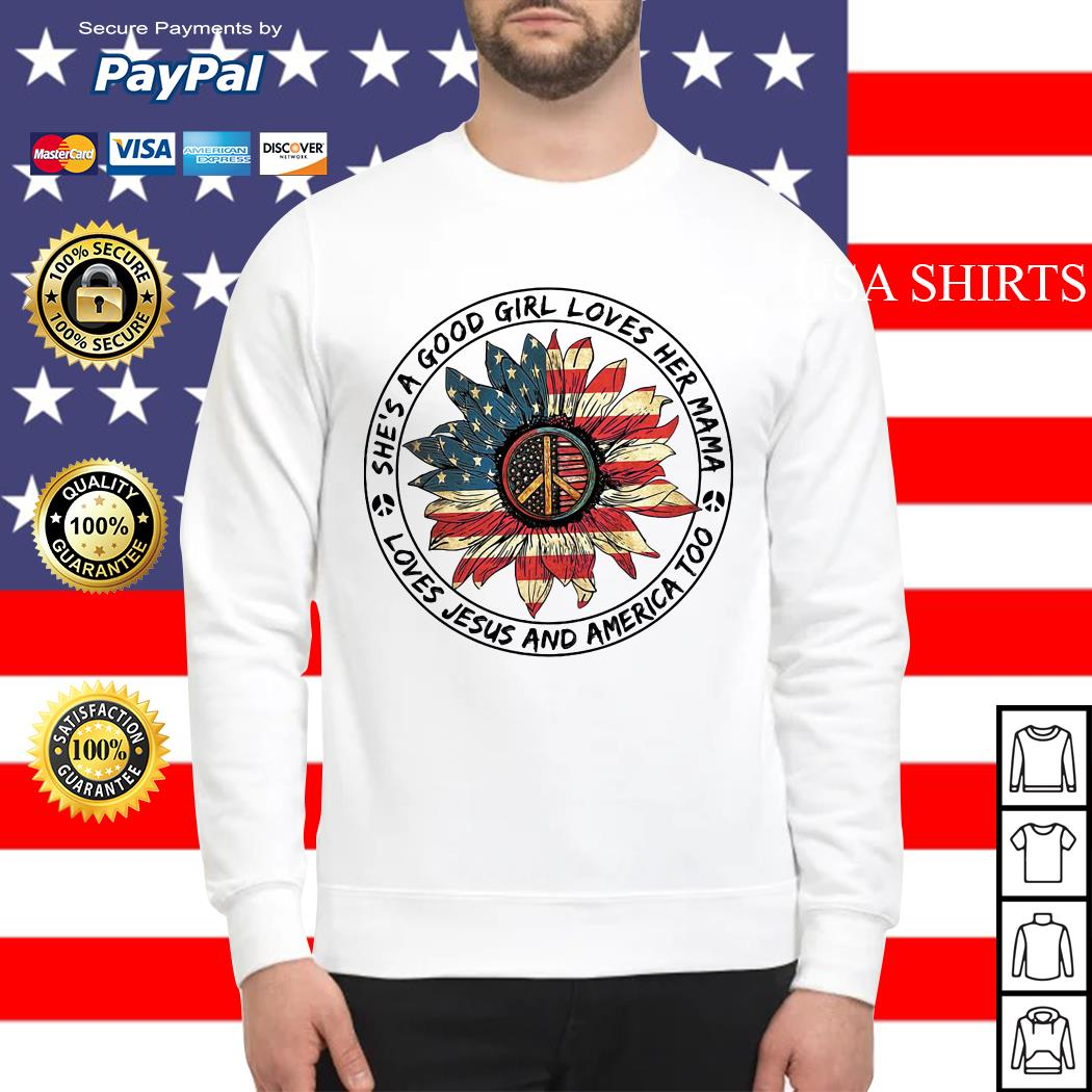 She's a good girl loves her mama loves jesus and america too Sweater