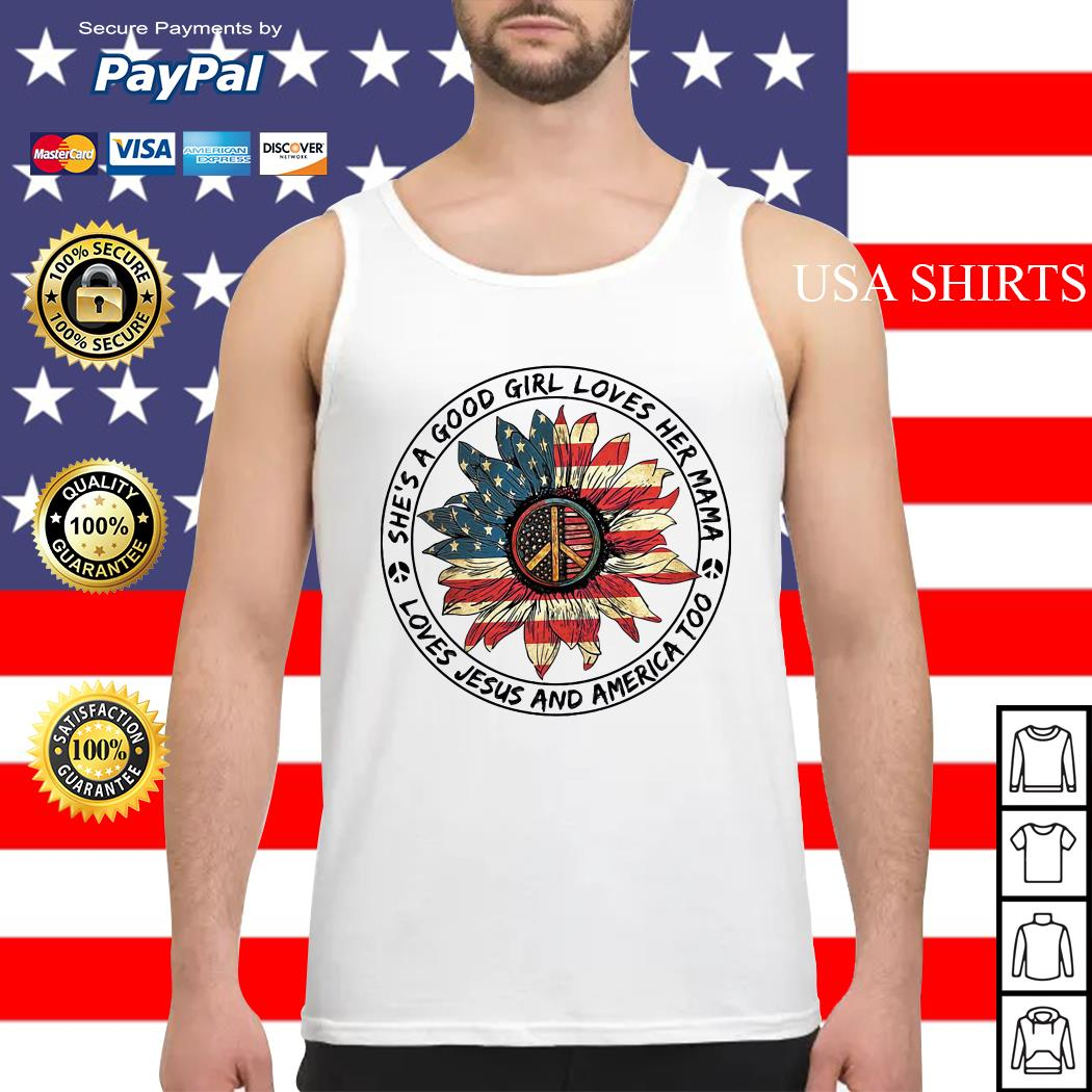 She's a good girl loves her mama loves jesus and america too Tank top