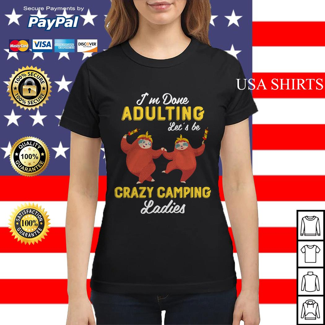 Sloth I'm done Adulting let's be crazy camping Ladies tee