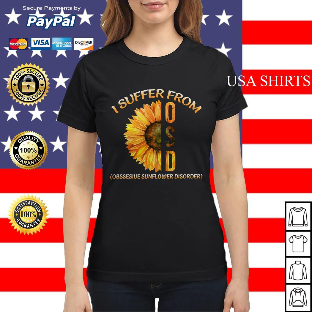 I suffer from OSD obsessive sunflower disorder Ladies tee