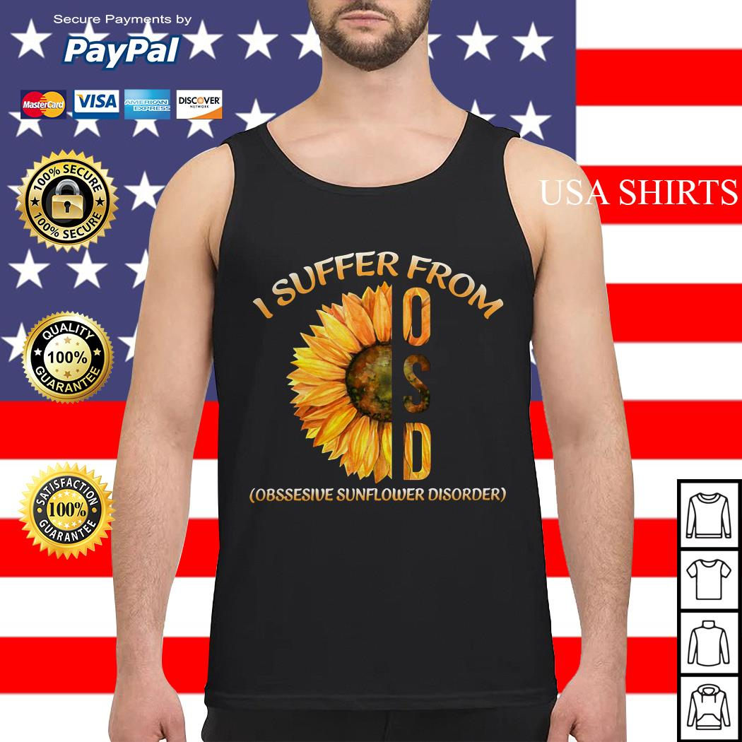 I suffer from OSD obsessive sunflower disorder Tank top